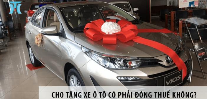 Cho tặng xe ô tô có phải đóng thuế không?